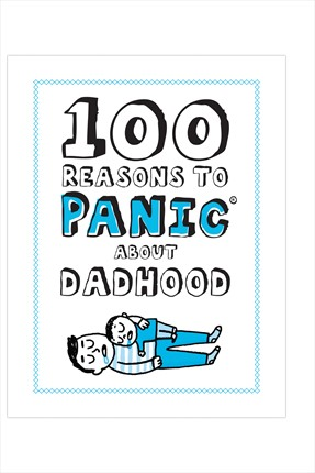 Knock Knock 100 Reasons To Panic Book: Being A Dad
