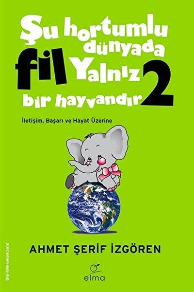 Şu Hortumlu Dünyada Fil Yalnız Bir Hayvandır 2 (YEŞİL KAPAK) - Ahmet Şerif Izgören -