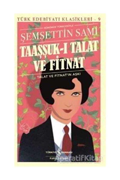 Taaşşuk-ı Talat Ve Fitnat-günümüz Türkçesiyle