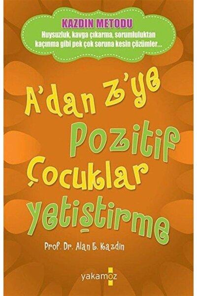 A'dan Z'ye Pozitif Çocuklar Yetiştirme - Alan E. Kazdin 9786053845799
