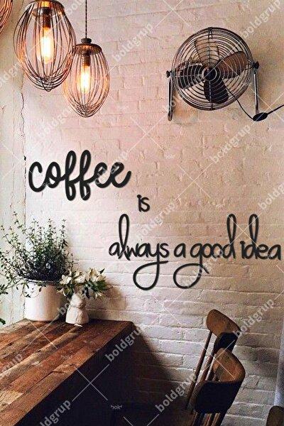 Coffee Is Always A Good Idea Mutfak Dekorasyonu Duvar Yazısı Tablo