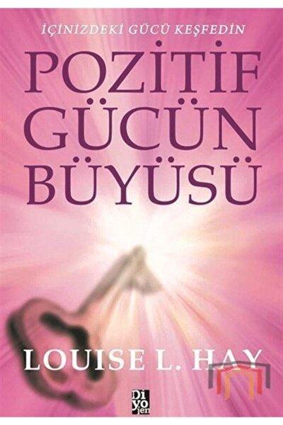 Pozitif Gücün Büyüsü- Louise L. Hay