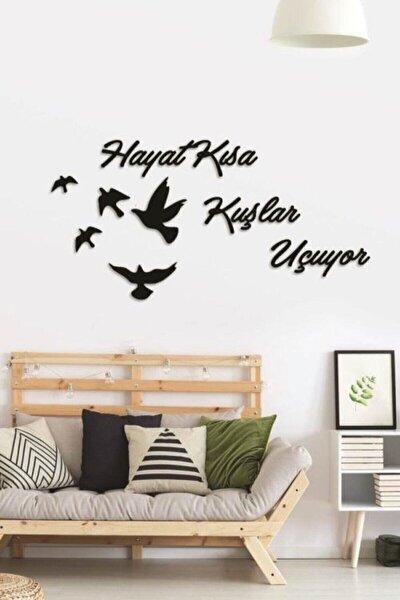 Hayat Kısa Kuşlar Uçuyor Duvar Motto Yazısı Ahşap Duvar Mottoları Yeni