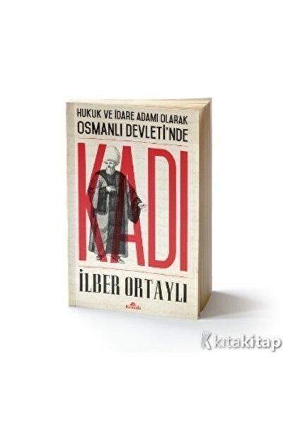 Hukuk Ve Idare Adamı Olarak Osmanlı Devletinde Kadı - Ilber Ortaylı -
