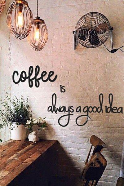 Coffee Is Always A Good Idea Mutfak - Ofis - Cafe Dekorasyonu Duvar Yazısı Tablo