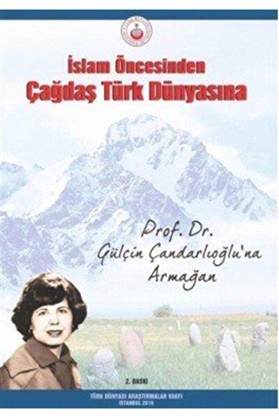 Islam Öncesinden Çağdaş Türk Dünyasına Prof. Dr. Gülçin Çandarlıoğlu'na Armağan