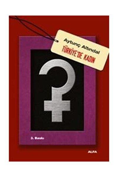 Türkiye'de Kadın / Aytunç Altındal / Alfa Yayıncılık