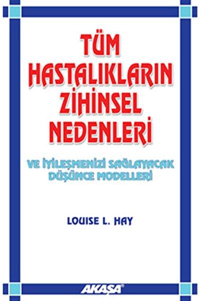 - Tüm Hastalıkların Zihinsel Nedenleri / Louise L. Hay
