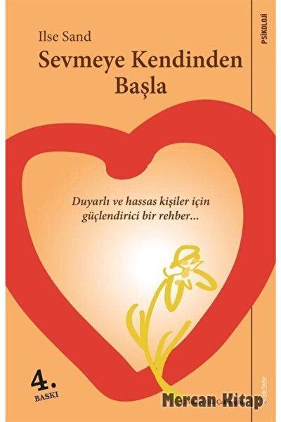Sevmeye Kendinden Başla & Duyarlı Ve Hassas Ruhlu Kişiler Için Güçlendirici Bir Rehber