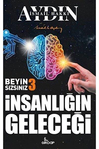 İnsanlığın Geleceği - Beyin Sizsiniz 3 - İsmail Hakkı Aydın 9786050663143