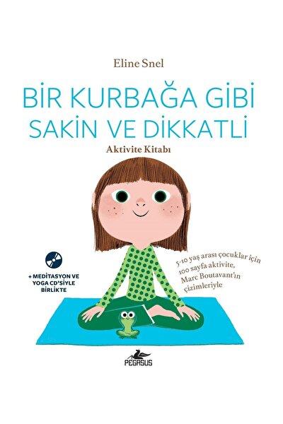 Bir Kurbağa Gibi Sakin ve Dikkatli-Aktivite Kitabı - Eline Snel
