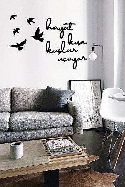 Hayat Kısa Kuşlar Uçuyor Dekoratif Duvar Yazısı