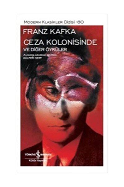Ceza Kolonisinde Ve Diğer Öyküler | Franz Kafka | Iş Bankası Kültür Yayınları