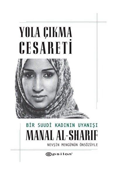 Yola Çıkma Cesareti: Bir Suudi Kadının Uyanışı - Manal Al-sharif