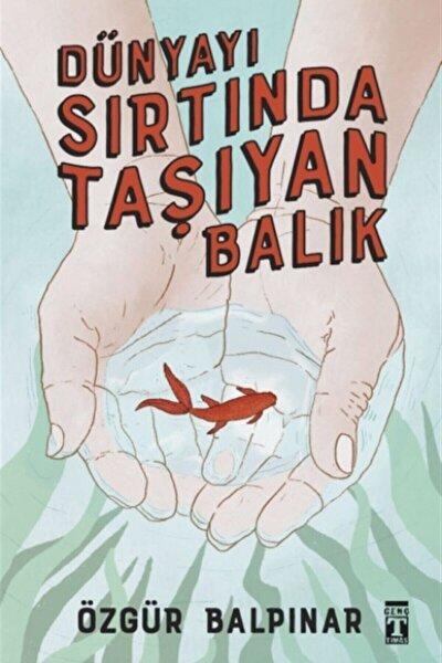 Dünyayı Sırtında Taşıyan Balık - Özgür Balpınar 9786050834697