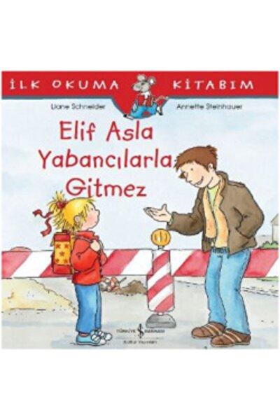 İlk Okuma Kitabım - Elif Asla Yabancılarla Gitmez