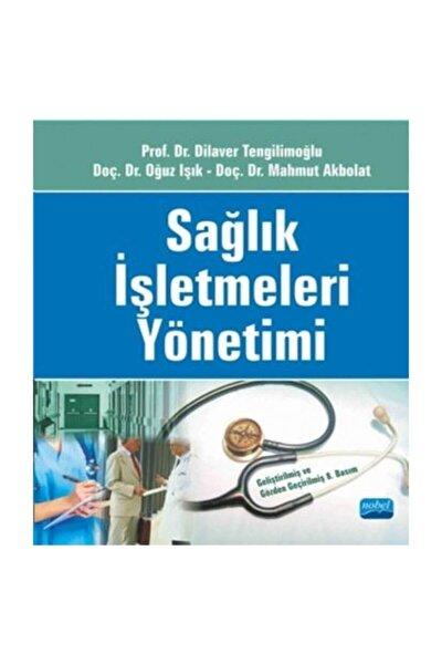 Sağlık İşletmeleri Yönetimi - Dilaver Tengilimoğlu,Mahmut Akbolat,Oğuz Işık
