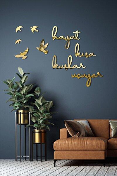 Hayat Kısa Kuşlar Uçuyor Aynalı Gold Pleksi Duvar Dekor Yazısı
