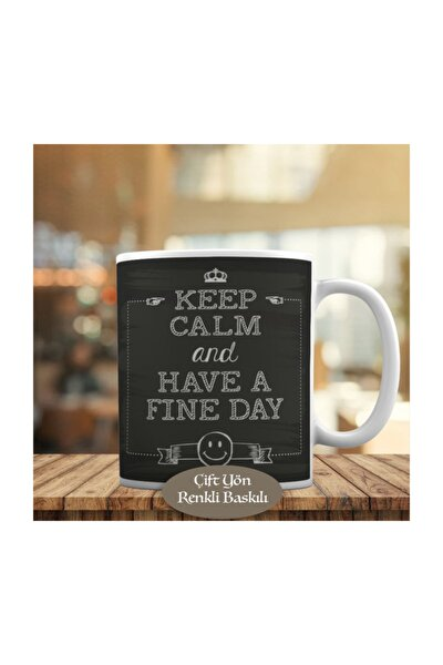 Keep Calm And Have A Fine Day Yazılı Kupa Bardak 352