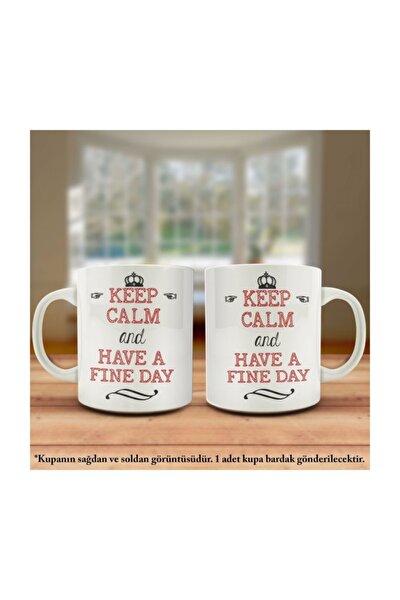 Keep Calm And Have A Fıne Day Tasarım Kupa Bardak - Arkadaş Ve Sevdiklerinize
