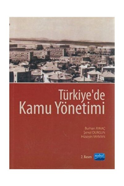 Türkiye'de Kamu Yönetimi - Burhan Aykaç,Hüseyin Yayman,Şenol Durgun